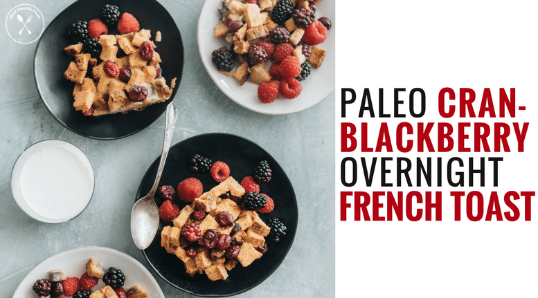 Paleo Cran-Blackberry Overnight French Toast