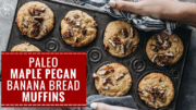 Paleo Maple Pecan Banana Bread Muffins