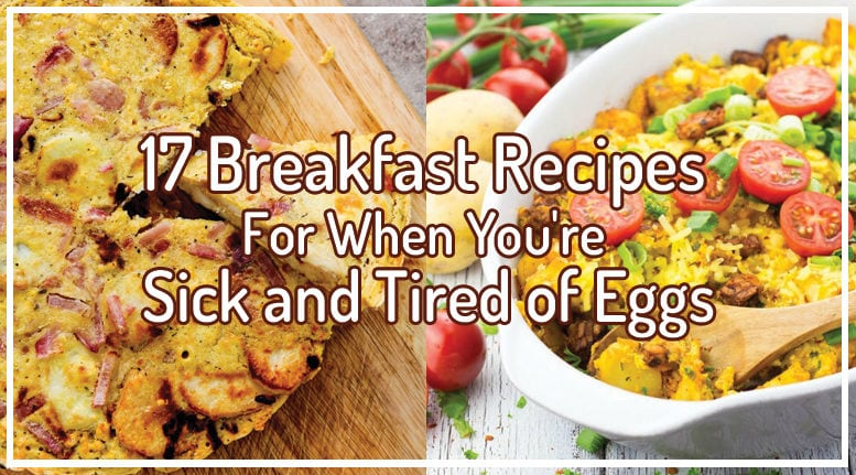 17 Breakfast Recipes For When You Re Sick And Tired Of Eggs