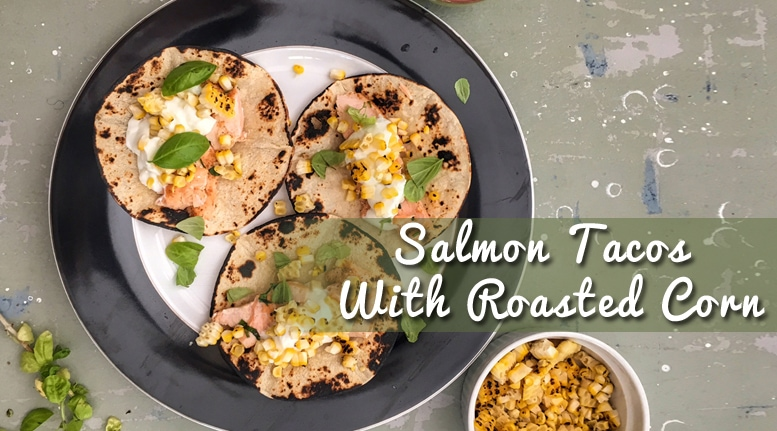 Salmon Tacos With Roasted Corn