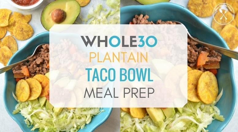 Whole30 Plantain Taco Bowl Meal Prep Recipe