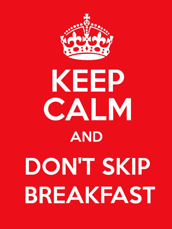 keep calm and dont skip breakfast