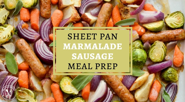 Sheet Pan Marmalade Sausage Meal Prep Ideas