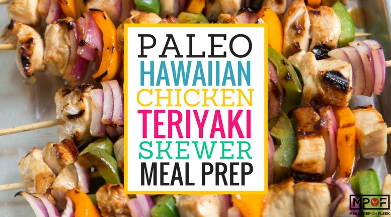 (Paleo) Hawaiian Chicken Teriyaki Skewer Meal Prep blog