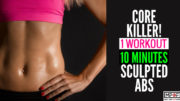 Core Killer! 1 Workout,10 Minutes, Sculpted Abs blog