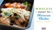 Whole30 Instant Pot Moroccan Chicken Meal Prep blog