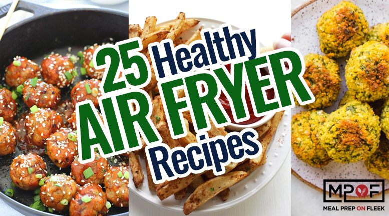 25 Air Fryer Recipes That Will Change The Way You Meal Prep Meal